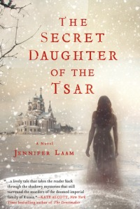 The Secret Daughter of the Tsar A Novel of The Romanovs by Jennifer Laam