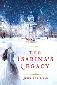 The Tsarina's Legacy A Novel by Jennifer Laam