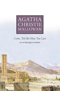 Come, Tell Me How You Live An Archaeological Memoir by Agatha Christie Mallowan