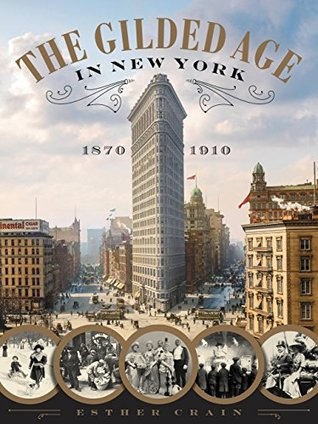 The Gilded Age in New York, 1870-1910 by Esther Crain II