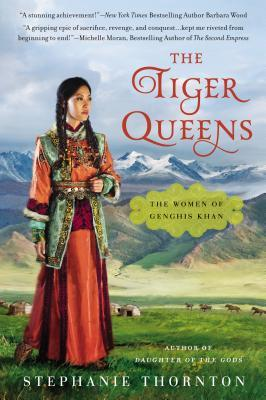 The Tiger Queens The Women of Genghis Khan